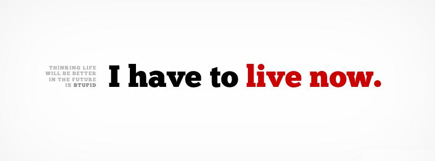 I have to Live Now Facebook Cover