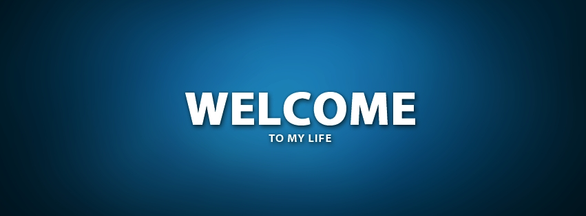 Welcome To My Life Facebook Cover Photo